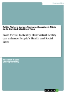Title: From Virtual to Reality. How Virtual Reality can enhance People's Health and Social Lives