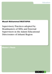 Title: Supervisory Practices adopted by Headmasters of SHSs and External Supervisors in the Adansi Educational Directorates of Ashanti Region