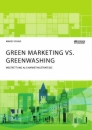 Titel: Green Marketing vs. Greenwashing. Weltrettung als Marketingstrategie