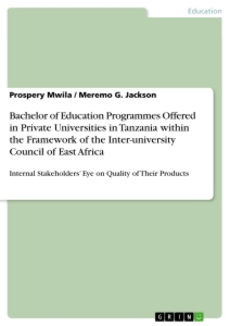 Title: Bachelor of Education Programmes Offered in Private Universities in Tanzania within the Framework of the Inter-university Council of East Africa