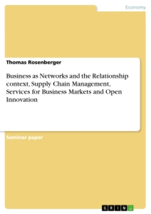 Title: Business as Networks and the Relationship context, Supply Chain Management, Services for Business Markets and Open Innovation