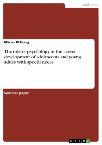 Title: The role of psychology in the career development of adolescents and young adults with special needs
