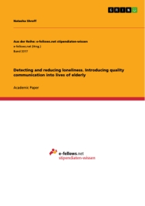 Title: Detecting and reducing loneliness. Introducing quality communication into lives of elderly