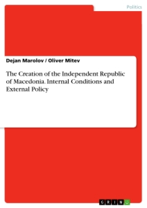 Title: The Creation of the Independent Republic of Macedonia. Internal Conditions and External Policy