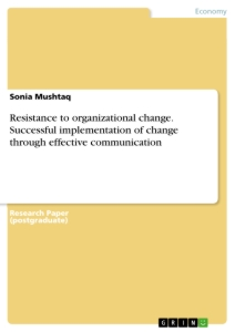 Title: Resistance to organizational change. Successful implementation of change through effective communication