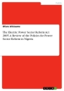 Title: The Electric Power Sector Reform Act 2005. A Review of the Policies for Power Sector Reform in Nigeria