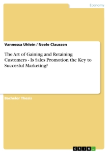 Title: The Art of Gaining and Retaining Customers - Is Sales Promotion the Key to Succesful Marketing?