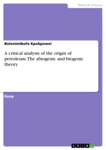 Titel: A critical analysis of the origin of petroleum. The abiogenic and biogenic theory