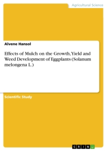 Title: Effects of Mulch on the Growth, Yield and Weed Development of Eggplants (Solanum melongena L.)