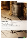 Title: Transfer Pricing in internationalen Unternehmen. Chancen und Risiken