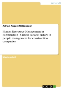 Titel: Human Ressource Management in construction - Critical success factors in people management for construction companies