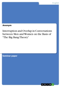 "Title: Interruption and Overlap in Conversations between Men and Women on the Basis of ""The Big Bang Theory"""