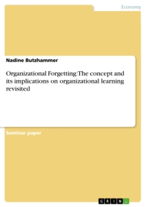 Title: Organizational Forgetting: The concept and its implications on organizational learning revisited