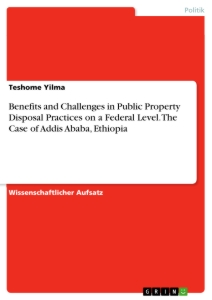 Titel: Benefits and Challenges in Public Property Disposal Practices on a Federal Level. The Case of   Addis Ababa, Ethiopia