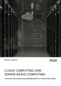 Titel: Cloud Computing und Server-based Computing. Chancen und Risiken von serverbasierten IT-Infrastrukturen