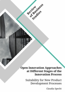 Titel: Open Innovation Approaches at Different Stages of the Innovation Process. Suitability for New Product Development Processes