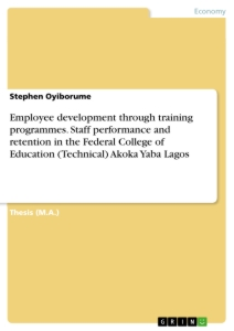 Title: Employee development through training programmes. Staff performance and retention in the Federal College of Education (Technical) Akoka Yaba Lagos