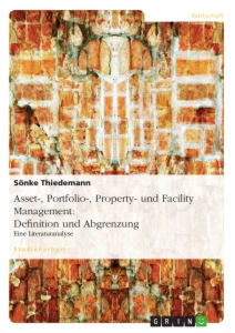 Titel: Asset-, Portfolio-, Property- und Facility Management: Definition und Abgrenzung