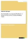 Title: Pay Flexibility in an Ageing Workforce. A Model of Pay for the German Building Trade