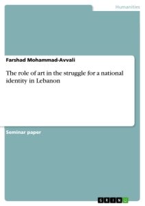 Title: The role of art in the struggle for a national identity in Lebanon
