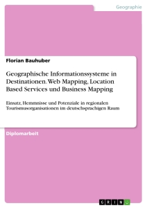 Titel: Geographische Informationssysteme in Destinationen. Web Mapping, Location Based Services und Business Mapping
