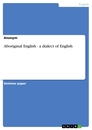 Title: Aboriginal English - a dialect of English