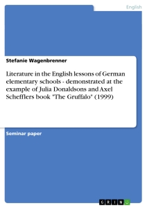 "Titel: Literature in the English lessons of German elementary schools - demonstrated at the example of Julia Donaldsons and Axel Schefflers book ""The Gruffalo"" (1999)"