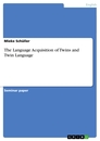 Titel: The Language Acquisition of Twins and Twin Language