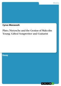 Title: Plato, Nietzsche and the Genius of Malcolm Young. Gifted Songwriter and Guitarist