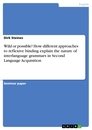 Title: Wild or possible? How different approaches to reflexive binding explain the nature of interlanguage grammars in Second Language Acquisition