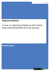 Title: A view on American Indians in the United States from World War II to the present