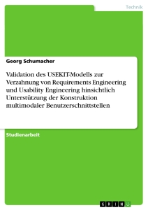 Titel: Validation des USEKIT-Modells zur Verzahnung von Requirements Engineering und Usability Engineering hinsichtlich Unterstützung der Konstruktion multimodaler Benutzerschnittstellen