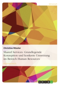Title: Shared Services: Grundlegende Konzeption und konkrete Umsetzung im Bereich Human Resources