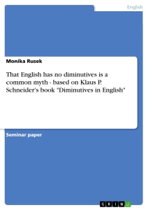 "Title: That English has no diminutives is a common myth - based on Klaus P. Schneider's book ""Diminutives in English"""