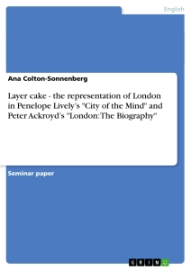 "Titel: Layer cake - the representation of London in Penelope Lively's ""City of the Mind"" and Peter Ackroyd's ""London: The Biography"""