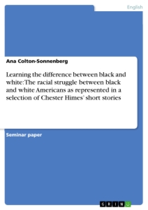Title: Learning the difference between black and white: The racial struggle between black and white Americans as represented in a selection of Chester Himes' short stories