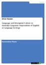 Titel: Language and Aboriginal Culture in Australia: Linguistic Imperialism of English or Language Ecology
