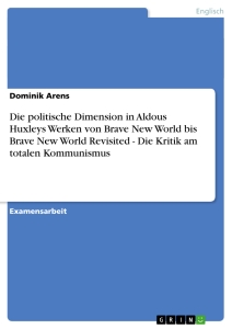 Titel: Die politische Dimension in Aldous Huxleys Werken von Brave New World bis Brave New World Revisited - Die Kritik am totalen Kommunismus