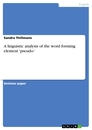 Titel: A linguistic analysis of the word forming element 'pseudo-'