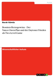 Titel: Bosnien-Herzegowina - Der Vance-Owen-Plan und der Daytoner Frieden als Two-Level-Game