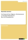 Title: Die Financial Due Diligence. Ein Instrument zur Kaufpreisfindung bei Buy-Out-Transaktionen