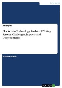 Title: Blockchain Technology Enabled E-Voting System. Challenges, Impacts and Developments