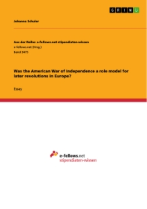 Titel: Was the American War of Independence a role model for later revolutions in Europe?