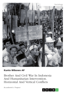 Title: Brother And Civil War In Indonesia And Humanitarian Intervention. Horizontal And Vertical Conflicts