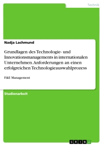 Titel: Grundlagen des Technologie- und Innovationsmanagements in internationalen Unternehmen. Anforderungen an einen erfolgreichen Technologieauswahlprozess