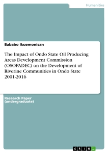 Title: The Impact of Ondo State Oil Producing Areas Development Commission (OSOPADEC) on the Development of Riverine Communities in Ondo State 2001-2016