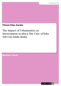 Title: The Impact of Urbanization on Environment in Africa. The Case of Yeka Sub City, Addis Ababa