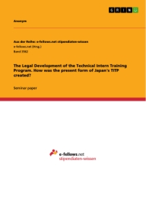 Titel: The Legal Development of the Technical Intern Training Program. How was the present form of Japan's TITP created?