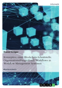 Titel: Konzeption einer Blockchain-Schnittstelle. Organisationsübergreifende Workflows in Workflow Management Systemen