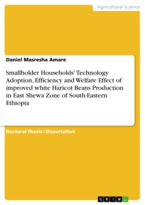 Title: Smallholder Households' Technology Adoption, Efficiency and Welfare Effect of improved white Haricot Beans Production in East Shewa Zone of South-Eastern Ethiopia